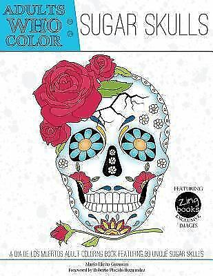 Adults Who Color Sugar Skulls : A Dia de Los Muertos Adult Coloring Book Feat...