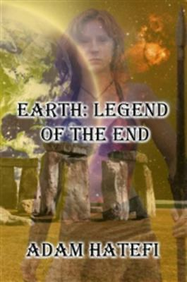 Earth : Legend of the End: By Hatefi, Adam