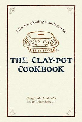 Clay-Pot Cookbook : A New Way of Cooking in an Ancient Pot: By Sales, Georgia...
