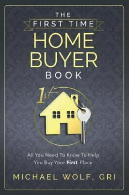 First Time Home Buyer Book: By Wolf, Michael