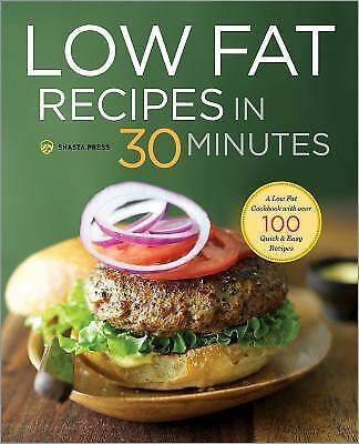 Low Fat Recipes in 30 Minutes : A Low Fat Cookbook with over 100 Quick and Ea...