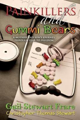 Painkillers and Gummi Bears : A Mother and Son's Journey Through Fear to Free...