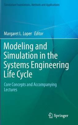 Modeling and Simulation in the Systems Engineering Life Cycle: By Loper, Marg...