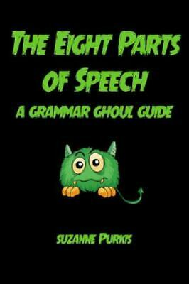 Eight Parts of Speech : A Grammar Ghoul Guide: By Purkis, Suzanne