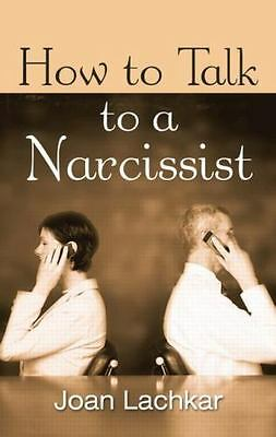 How to Talk to a Narcissist: By Lachkar, Joan