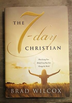 The 7-Day Christian: How Living Your Beliefs Every Day Can Change the World by …