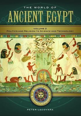 World of Ancient Egypt : A Daily Life Encyclopedia: By Lacovara, Peter