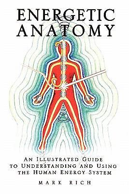 Energetic Anatomy: An Illustrated Guide To Understanding And Using The Human ...