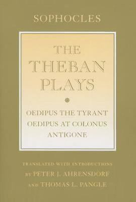 Theban Plays : Oedipus the Tyrant; Oedipus at Colonus; Antigone: By Sophocles...