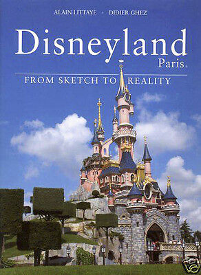 Disneyland Paris From Sketch To Reality - Brand New English Updated Edition !