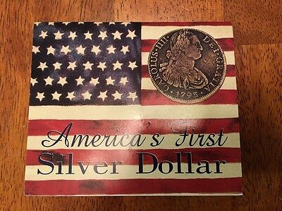 Americas First Silver Dollar 1772-1821 The Eight Reale.