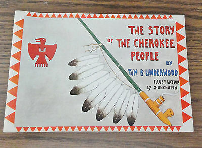 The Story of The Cherokee People by Tom B Underwood, & J Anchutin.1961-Excellent