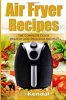 The Air Fryer Cookbook. The Complete Guide 30 T by Mia Kendal Paperback Book New