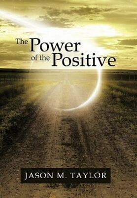 The Power Of The Positive: By Jason M. Taylor