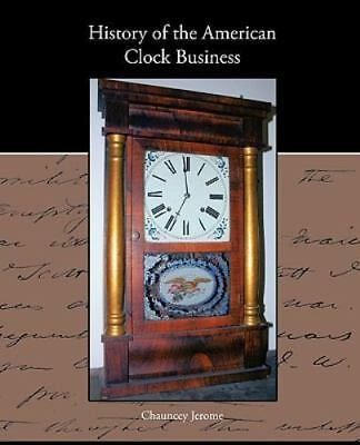History Of The American Clock Business: By Chauncey Jerome