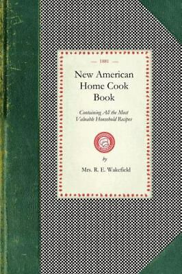 The New American Home Cook Book: By Wakefield, R.