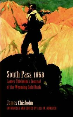 South Pass, 1868: James Chisholm's Journal of the Wyoming Gold Rush: By C...