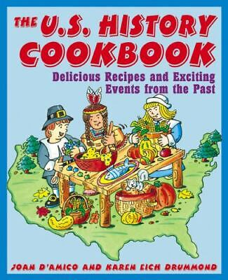 The U.S. History Cookbook: Delicious Recipes and Exciting Events from the Pas...