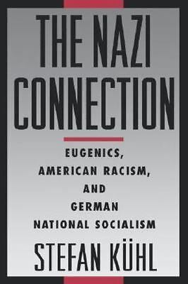 The Nazi Connection: Eugenics, American Racism, and German National Socialism...
