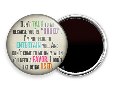 FUNNY QUOTE JOKE DON/'T TALK TO ME BECAUSE IT BURNS REFRIGERATOR FRIDGE MAGNETS