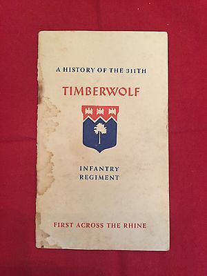 Orig WWII History the 311th Timberwolf Infantry Regiment 1st Across the Rhine