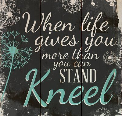 When Life Gets Too Hard to Stand Kneel 10 x 10 Wood Pallet Design Wall Art Sign