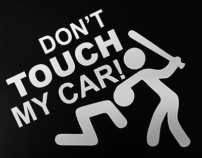 Funny DON'T TOUCH MY CAR car van window sticker White Vinyl decal 114