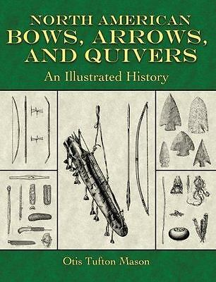 North American Bows, Arrows, and Quivers : An Illustrated History by Otis Tufton