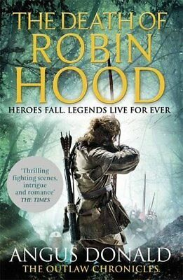 The Death of Robin Hood (Outlaw Chronicles) by Angus Donald Paperback Book New