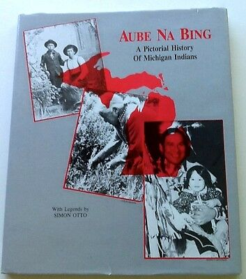 AUBE NA BING A PICTORIAL HISTORY of MICHIGAN INDIANS BOOK rare