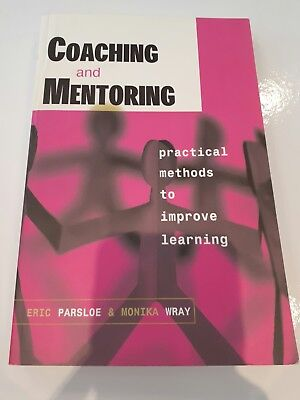 Coaching and Mentoring, practical methods to improve learning, Parsloe  & Wray