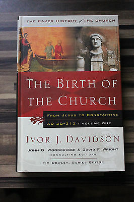 The Birth of the Church: From Jesus to Constantine by Ivor J. Davidson