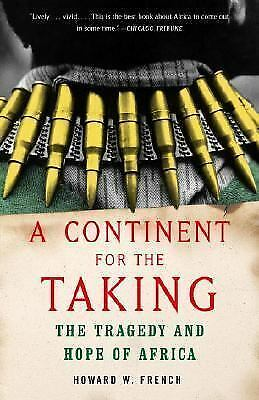 A Continent for the Taking : The Tragedy and Hope of Africa by Howard W. French