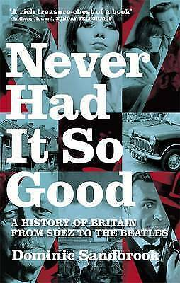 Never Had it So Good: A History of Britain from Suez to the Beatles by...