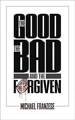 The Good, the Bad and the Forgiven by Michael Franzese (2009, Paperback)