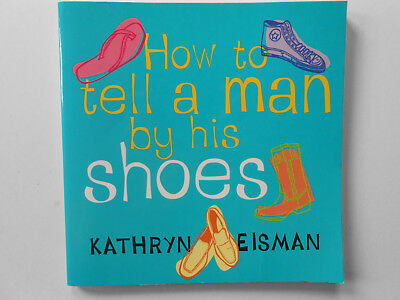 ## How To Tell A Man By His Shoes - Kathryn Eisman ** Like New