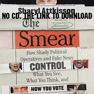 The Smear: How Shady Political Operatives and Fake News Control What {AUDIO BOOK
