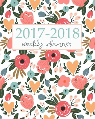 2017-2018 Academic Planner Weekly And Monthly: Calendar Schedule Organizer and J