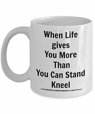 When Life Gives You More Than You Stand Kneel Inspirational Novelty Mug Gift Cup