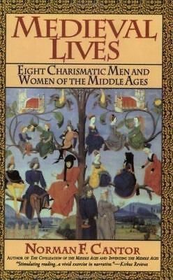 Medieval Lives: Eight Charismatic Men and Women of the Middle Ages by Cantor, N