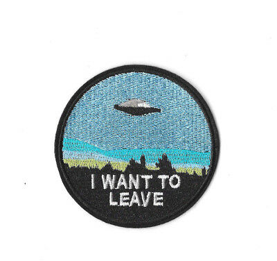 I WANT TO LEAVE IRON ON / SEW ON PATCH Embroidered Badge UFO ALIENS PT275