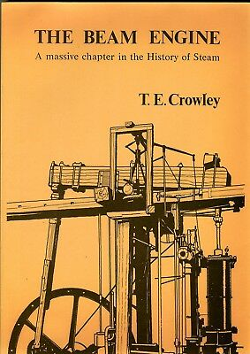 The Beam Engine A Massive Chapter in the History of Steam by Crowley