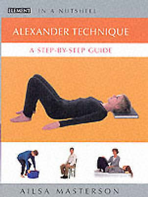 """AS NEW"" In a Nutshell - Alexander Technique: A Step-by-step Guide, Masterton, A"