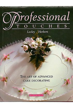 Professional Touches: The Art of Advanced Cake Decorating by Lesley Herbert