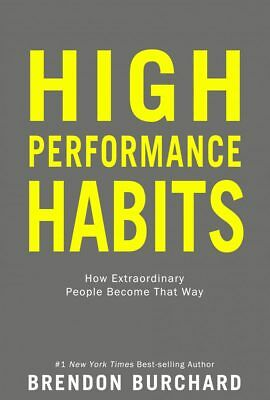 High Performance Habits How Extraordinary People Become That Way Brendon Burchar