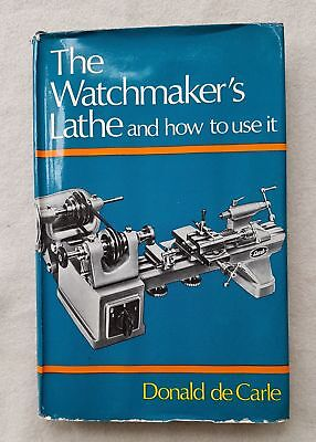 Donald De Carle  -The Watchmakers Lathe And How To Use It 1971
