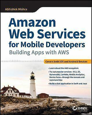 Amazon Web Services for Mobile Developers: Building Apps with AWS: By Mishra,...
