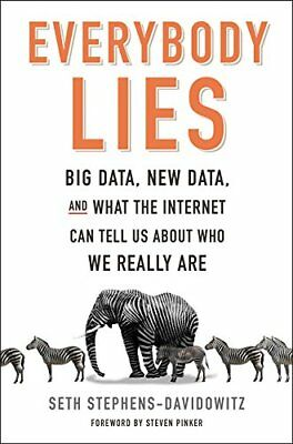 Everybody Lies: Big Data, New Data, and What the Internet Can Tell Us about...