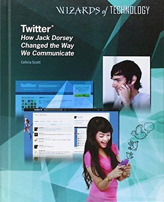 Twitter: How Jack Dorsey Changed the Way We Communicate by Celicia Scott...