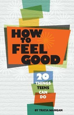 How to Feel Good: 20 Things Teens Can Do by Tricia Mangan (Paperback, 2011)